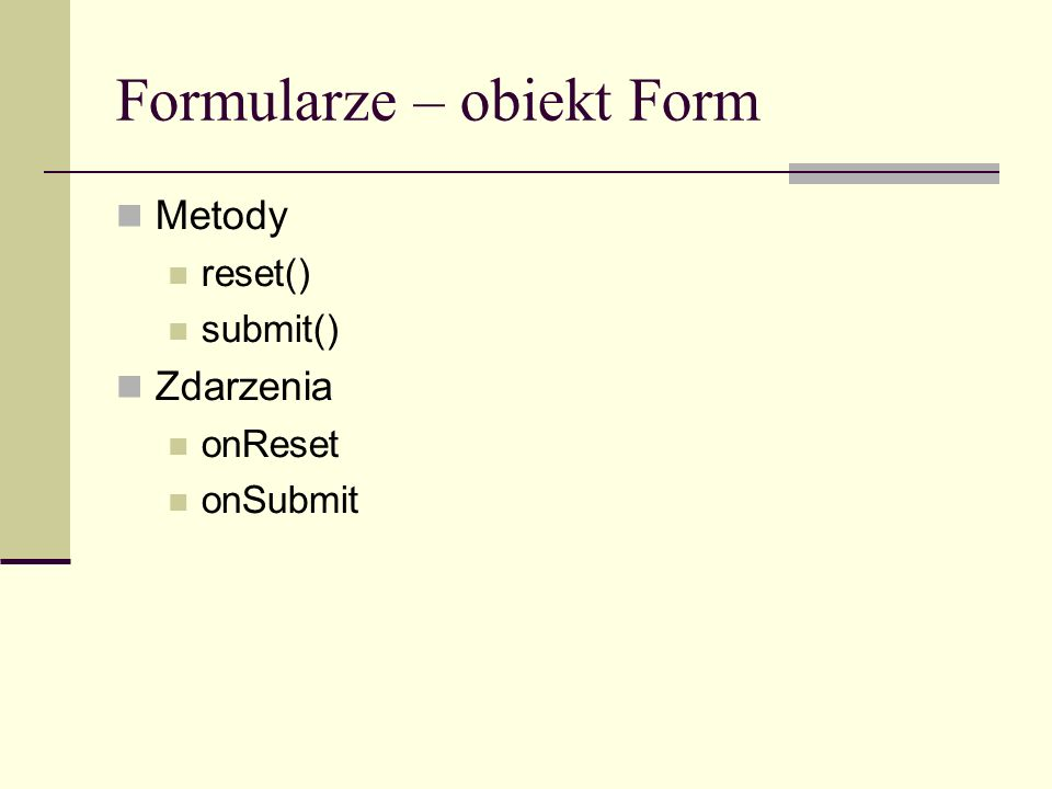 Formularze – obiekt Form Metody reset() submit() Zdarzenia onReset onSubmit