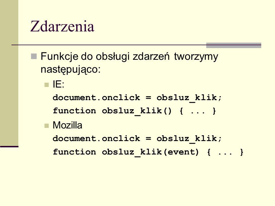 Zdarzenia Funkcje do obsługi zdarzeń tworzymy następująco: IE: document.onclick = obsluz_klik; function obsluz_klik() {...