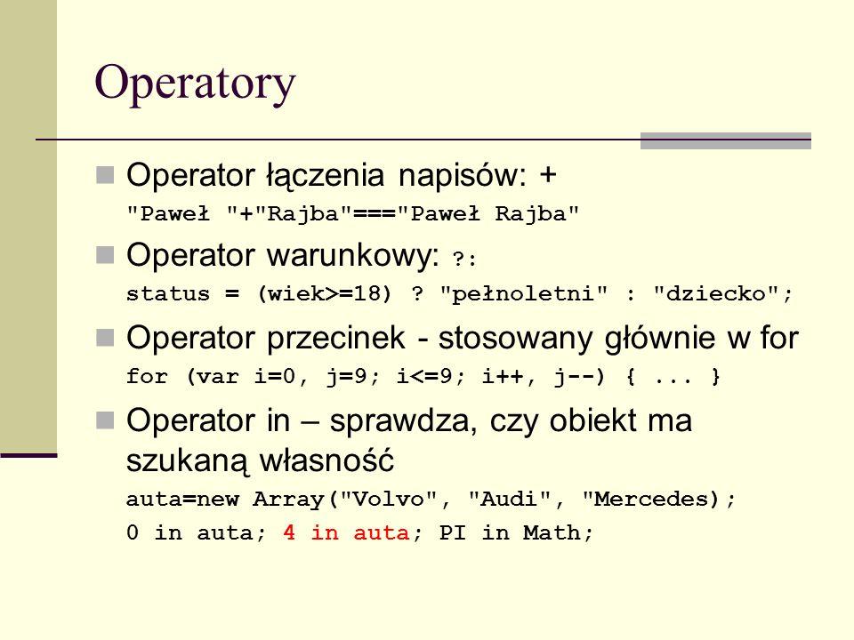 Operatory Operator łączenia napisów: + Paweł + Rajba === Paweł Rajba Operator warunkowy: : status = (wiek>=18) .