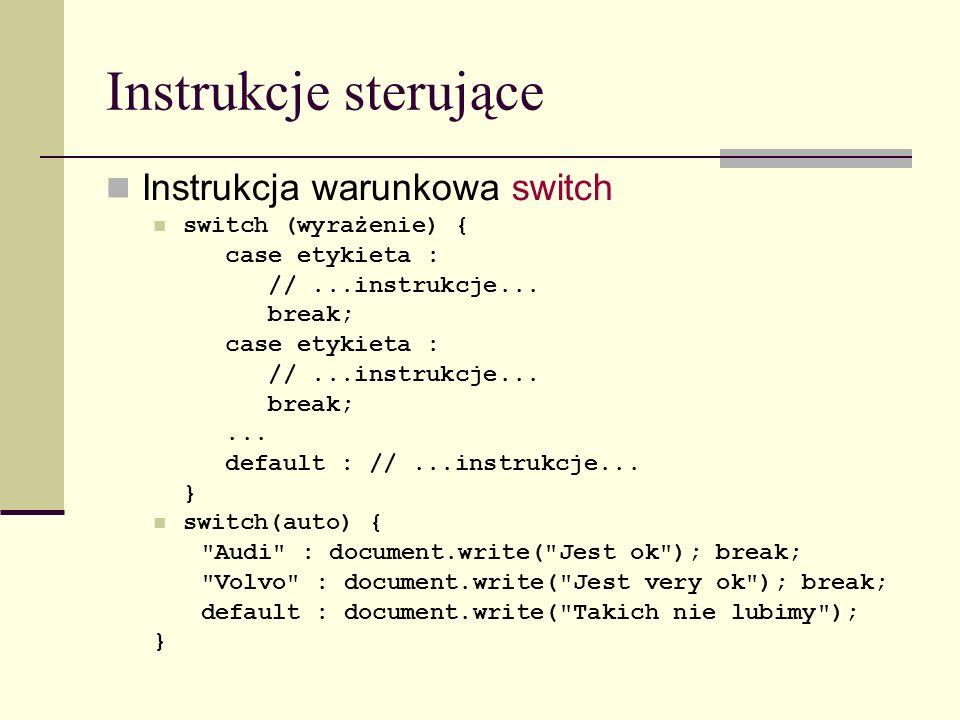 Instrukcje sterujące Instrukcja warunkowa switch switch (wyrażenie) { case etykieta : //...instrukcje...
