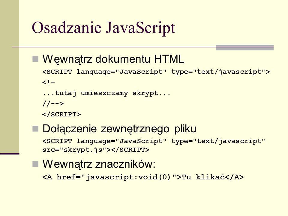 Kompatybilność Sprawdzamy, czy jest tablica images[ ] if (document.images) { // kod obsługi wymiany obrazków } Sprawdzamy dostęp do warstw if (document.getElementById) {...DOM W3C...