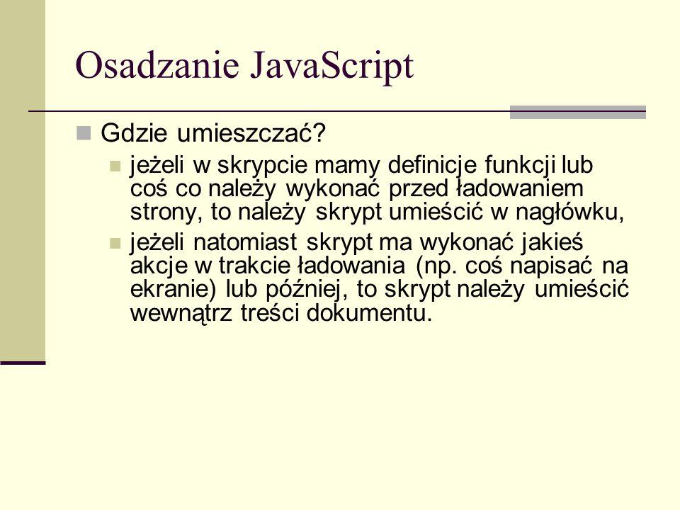 Operatory Operator instanceof objectName instanceof objectType dzien=new Date(2000, 10, 22) if (dzien instanceof Date) {...