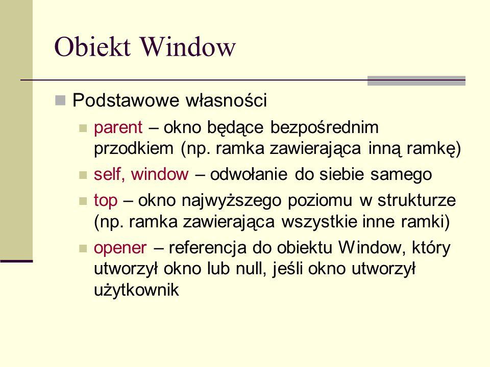 Obiekt Window Podstawowe własności parent – okno będące bezpośrednim przodkiem (np.