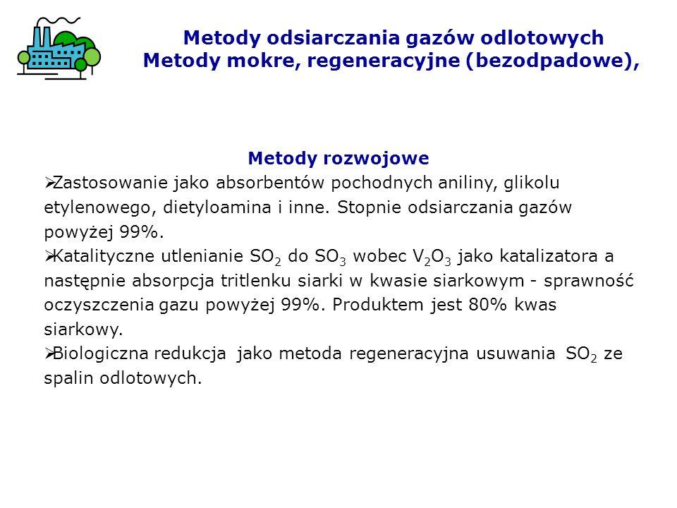 Metody odsiarczania gazów odlotowych Metody mokre, regeneracyjne (bezodpadowe), Metody rozwojowe Zastosowanie jako absorbentów pochodnych aniliny, gli