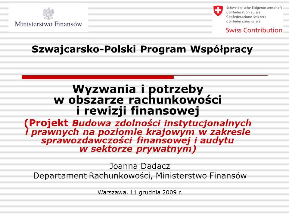Szwajcarsko-Polski Program Współpracy Wyzwania i potrzeby w obszarze rachunkowości i rewizji finansowej (Projekt Budowa zdolności instytucjonalnych i
