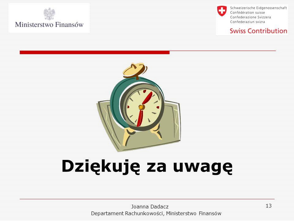 Joanna Dadacz Departament Rachunkowości, Ministerstwo Finansów 13 Dziękuję za uwagę