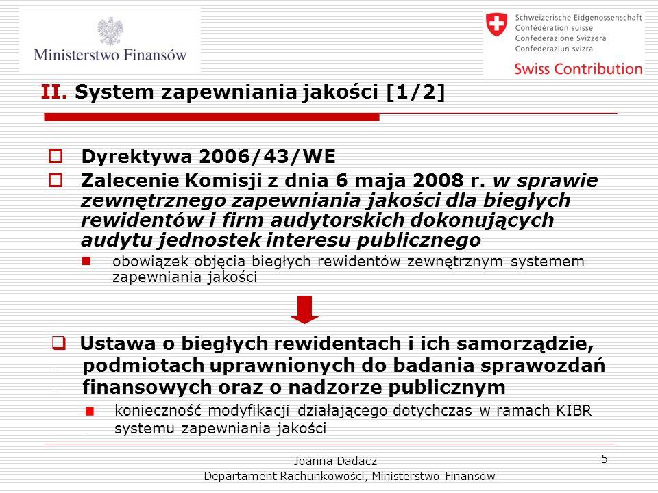 Joanna Dadacz Departament Rachunkowości, Ministerstwo Finansów 5 II. System zapewniania jakości [1/2] Dyrektywa 2006/43/WE Zalecenie Komisji z dnia 6