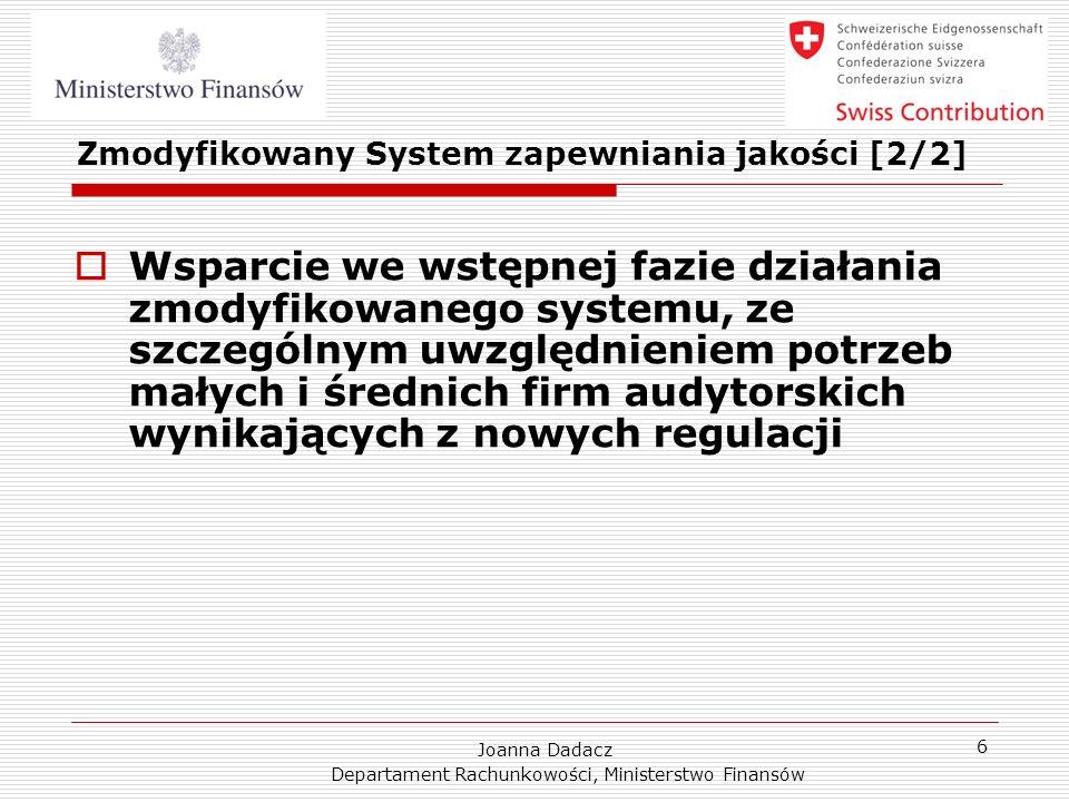 Joanna Dadacz Departament Rachunkowości, Ministerstwo Finansów 6 Zmodyfikowany System zapewniania jakości [2/2] Wsparcie we wstępnej fazie działania z