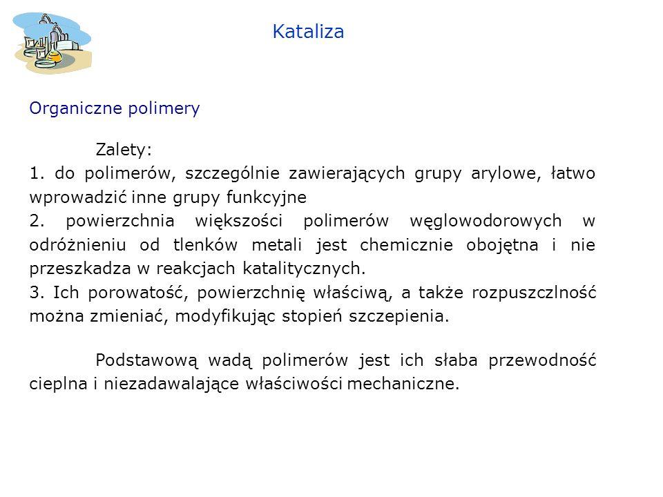 Organiczne polimery Zalety: 1. do polimerów, szczególnie zawierających grupy arylowe, łatwo wprowadzić inne grupy funkcyjne 2. powierzchnia większości