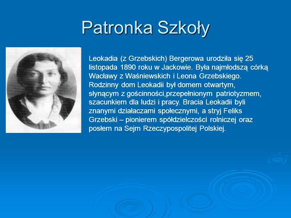 Patronka Szkoły Leokadia (z Grzebskich) Bergerowa urodziła się 25 listopada 1890 roku w Jackowie. Była najmłodszą córką Wacławy z Waśniewskich i Leona