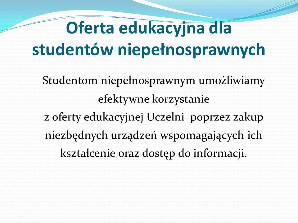 Oferta edukacyjna dla studentów niepełnosprawnych Studentom niepełnosprawnym umożliwiamy efektywne korzystanie z oferty edukacyjnej Uczelni poprzez za