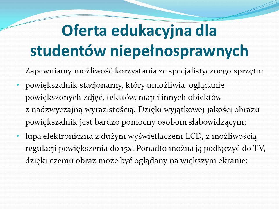 Oferta edukacyjna dla studentów niepełnosprawnych Zapewniamy możliwość korzystania ze specjalistycznego sprzętu: powiększalnik stacjonarny, który umoż