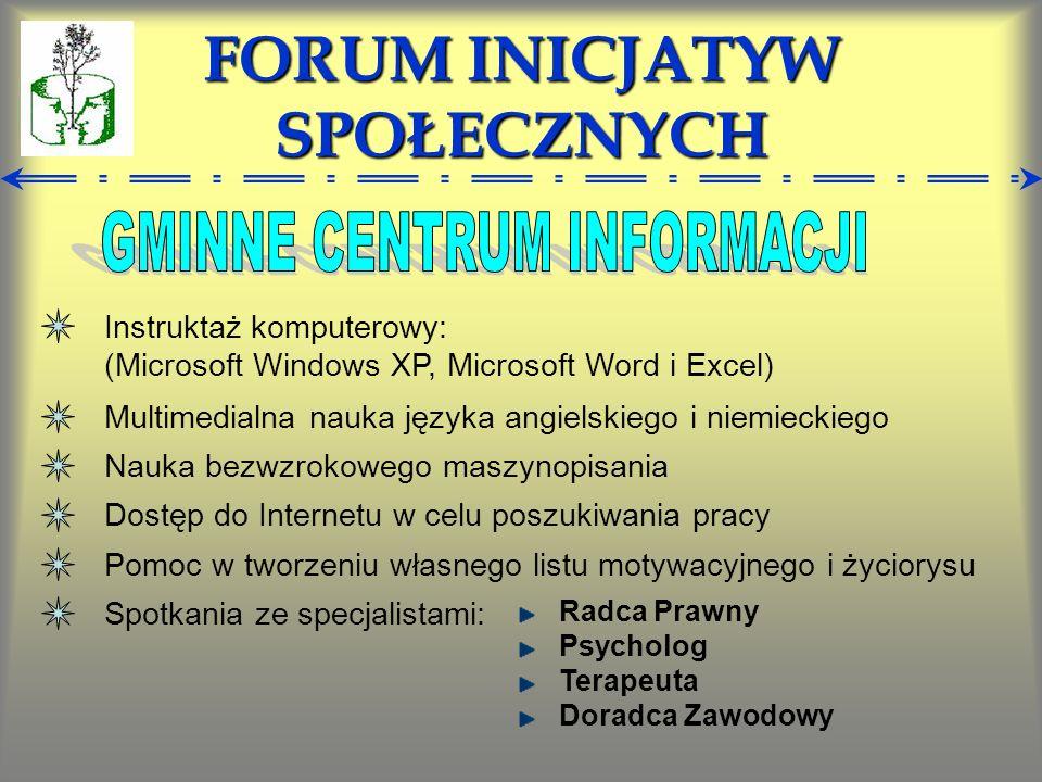 FORUM INICJATYW SPOŁECZNYCH Instruktaż komputerowy: (Microsoft Windows XP, Microsoft Word i Excel) Multimedialna nauka języka angielskiego i niemiecki
