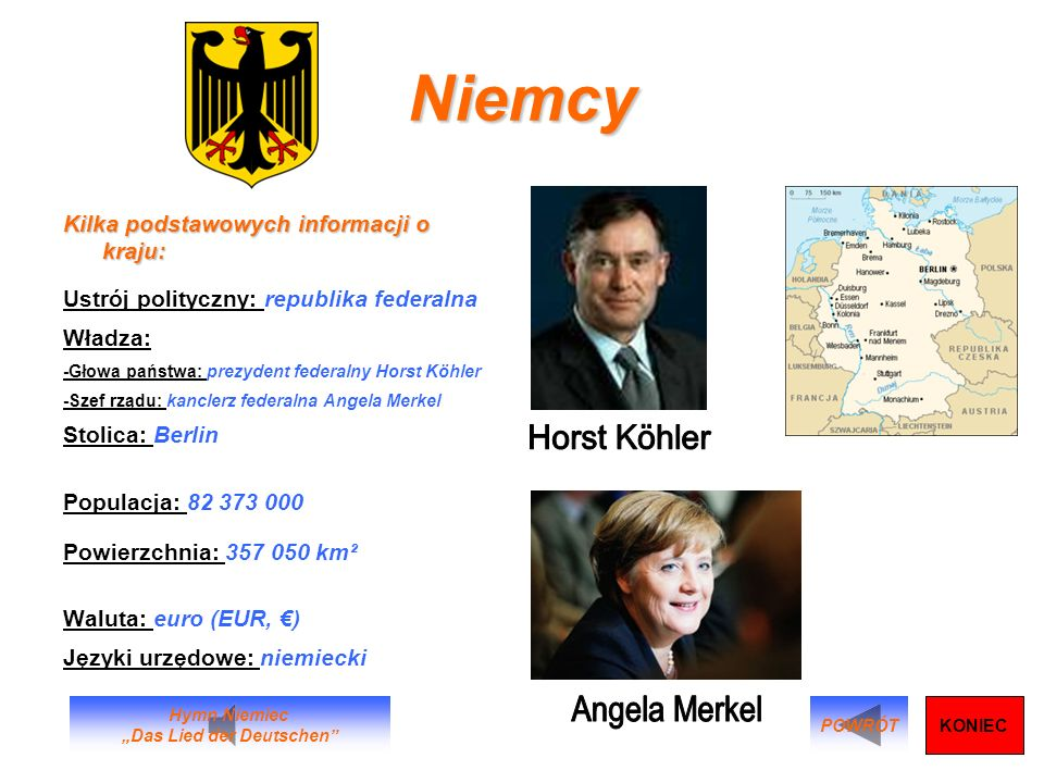 Niemcy Kilka podstawowych informacji o kraju: Ustrój polityczny: republika federalna Władza: -Głowa państwa: prezydent federalny Horst Köhler -Szef rz