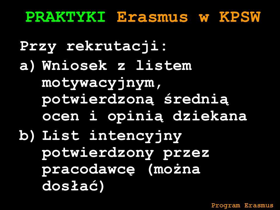 PRAKTYKI Erasmus w KPSW Przy rekrutacji: a)Wniosek z listem motywacyjnym, potwierdzoną średnią ocen i opinią dziekana b)List intencyjny potwierdzony przez pracodawcę (można dosłać) INTERNETOWEJ Program Erasmus