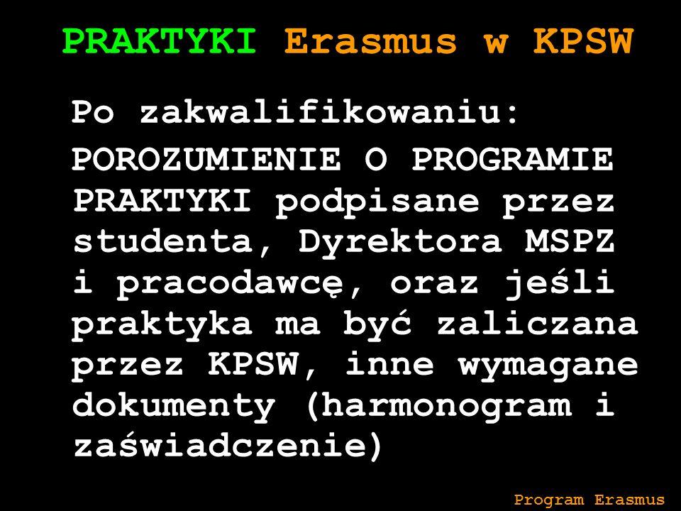Po zakwalifikowaniu: POROZUMIENIE O PROGRAMIE PRAKTYKI podpisane przez studenta, Dyrektora MSPZ i pracodawcę, oraz jeśli praktyka ma być zaliczana przez KPSW, inne wymagane dokumenty (harmonogram i zaświadczenie) INTERNETOWEJ Program Erasmus PRAKTYKI Erasmus w KPSW