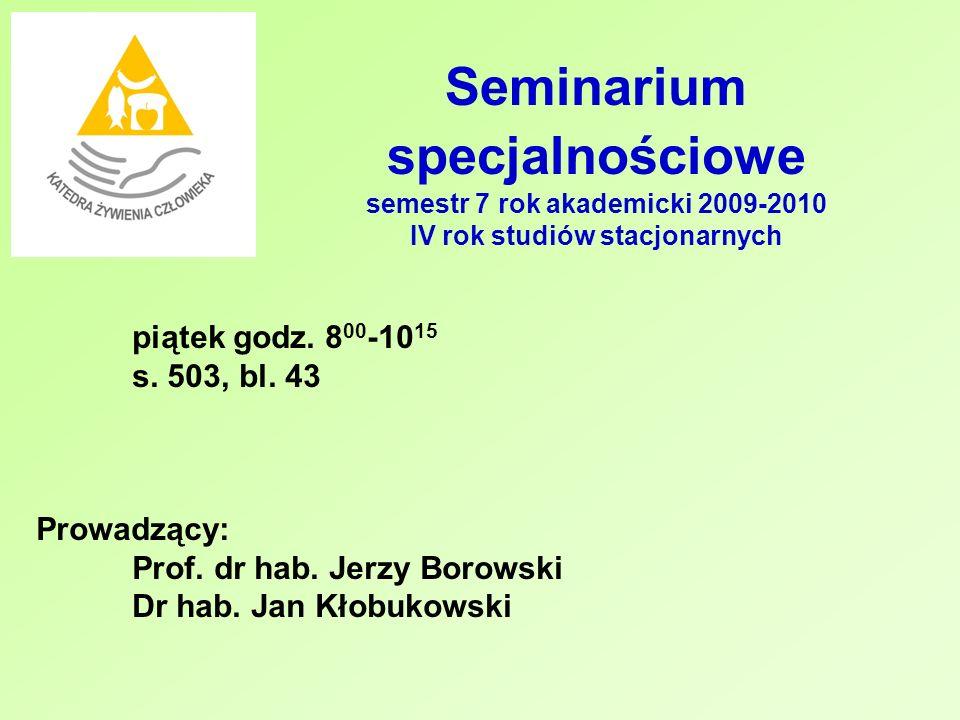 Seminarium specjalnościowe semestr 7 rok akademicki 2009-2010 IV rok studiów stacjonarnych piątek godz. 8 00 -10 15 s. 503, bl. 43 Prowadzący: Prof. d