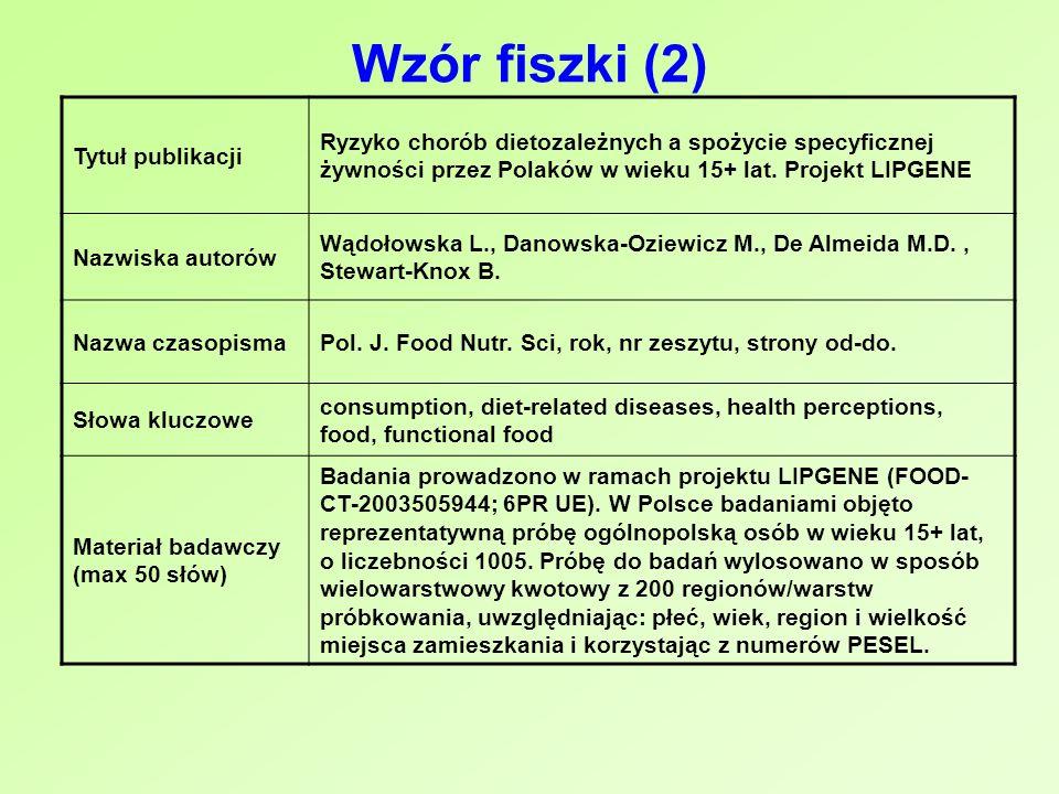 Wzór fiszki (2) Tytuł publikacji Ryzyko chorób dietozależnych a spożycie specyficznej żywności przez Polaków w wieku 15+ lat. Projekt LIPGENE Nazwiska