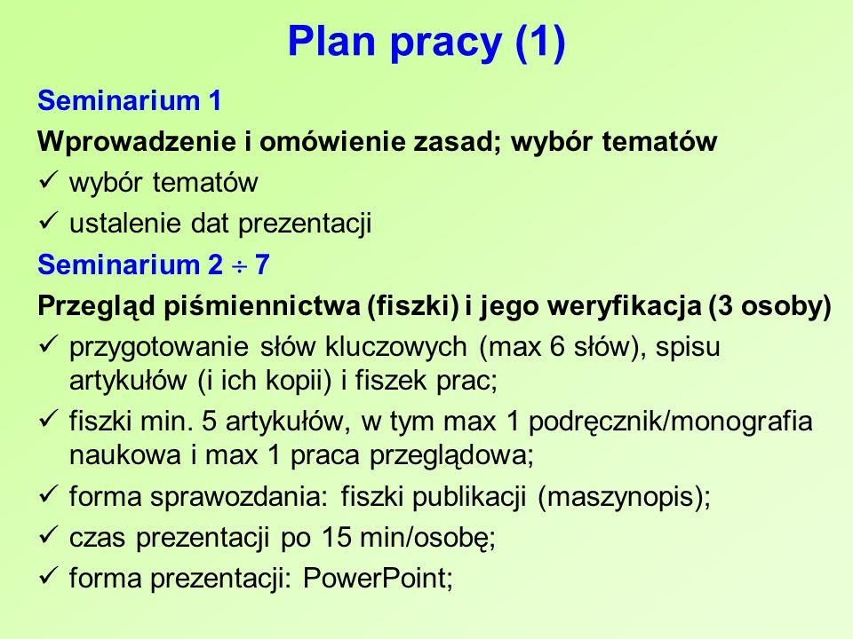 Plan pracy (1) Seminarium 1 Wprowadzenie i omówienie zasad; wybór tematów wybór tematów ustalenie dat prezentacji Seminarium 2 7 Przegląd piśmiennictw