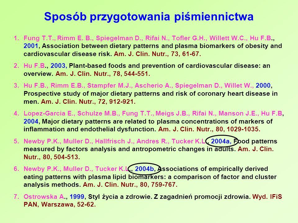 Sposób przygotowania piśmiennictwa 1.Fung T.T., Rimm E. B., Spiegelman D., Rifai N., Tofler G.H., Willett W.C., Hu F.B., 2001, Association between die