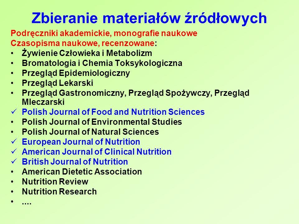 Zbieranie materiałów źródłowych Podręczniki akademickie, monografie naukowe Czasopisma naukowe, recenzowane: Żywienie Człowieka i Metabolizm Bromatolo