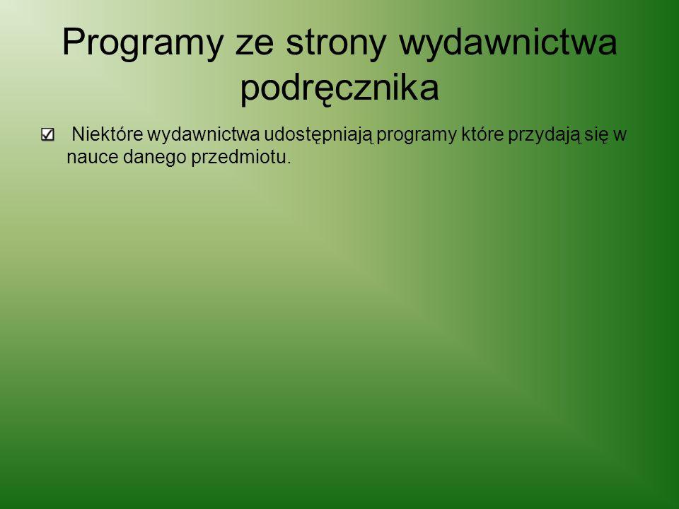 Programy ze strony wydawnictwa podręcznika Niektóre wydawnictwa udostępniają programy które przydają się w nauce danego przedmiotu.