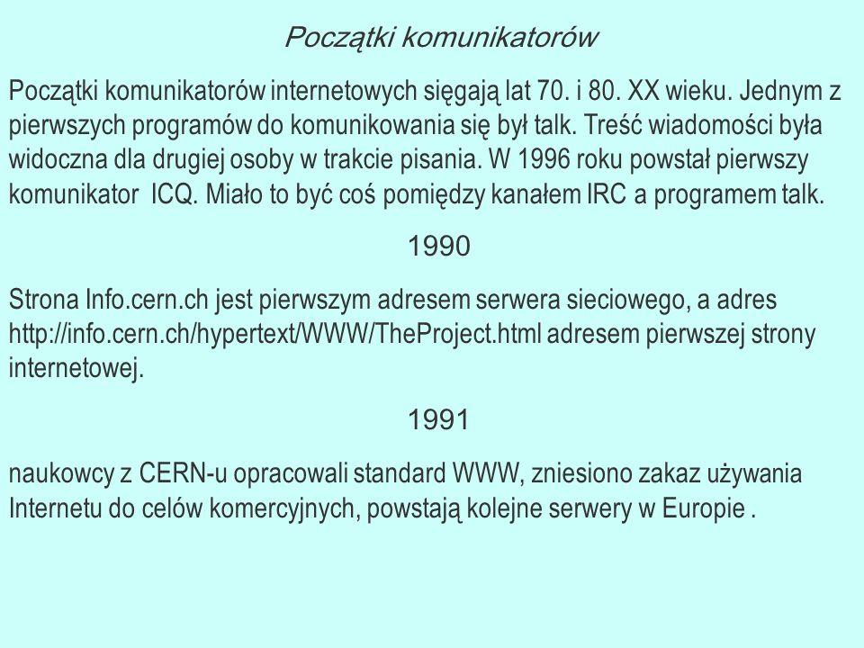 1993 powstaje pierwsza przeglądarka WWW umożliwiająca oglądanie graficznych stron Mosaic (dostępna dla PC i Macintosh) 1994 kwiecień powstaje portal Powstaje przeglądarka Opera 1995 prezentacja nowej przeglądarki internetowej na bazie kodu Mosaica Internet Explorer 3 września powstał 1997 domena Google.com zostaje zarejestrowana 1998 Nokia 9000i Communicator pierwsze mobilne urądzenie z internetem