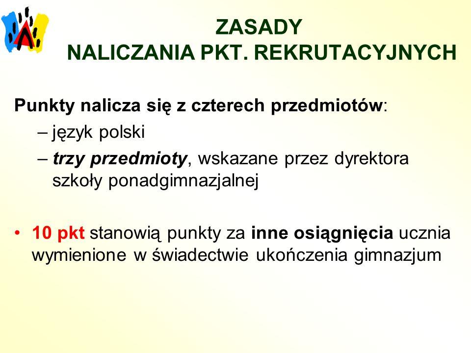ZASADY NALICZANIA PKT. REKRUTACYJNYCH Punkty nalicza się z czterech przedmiotów: –język polski –trzy przedmioty, wskazane przez dyrektora szkoły ponad