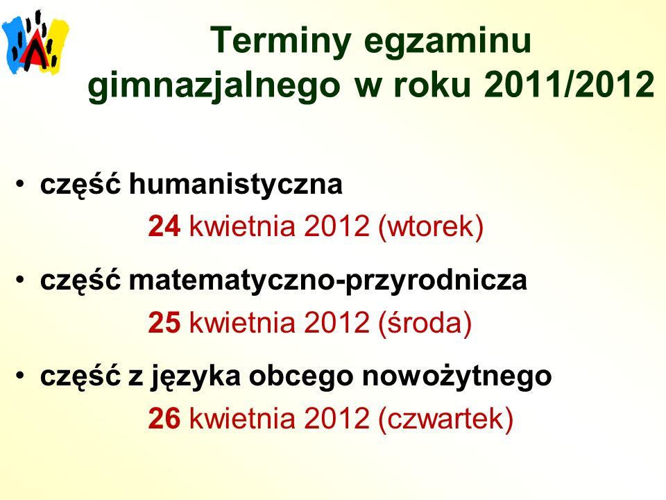 Terminy egzaminu gimnazjalnego w roku 2011/2012 część humanistyczna 24 kwietnia 2012 (wtorek) część matematyczno-przyrodnicza 25 kwietnia 2012 (środa)