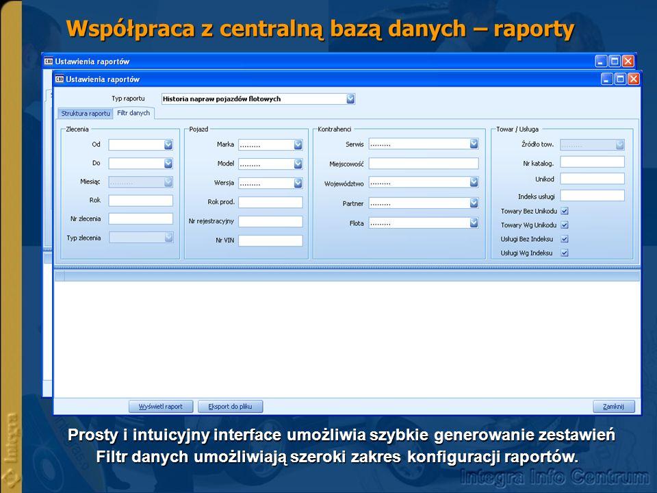 Współpraca z centralną bazą danych – raporty Prosty i intuicyjny interface umożliwia szybkie generowanie zestawień Filtr danych umożliwiają szeroki za