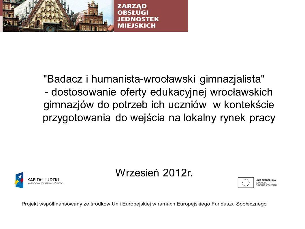Badacz i humanista-wrocławski gimnazjalista - dostosowanie oferty edukacyjnej wrocławskich gimnazjów do potrzeb ich uczniów w kontekście przygotowania do wejścia na lokalny rynek pracy Wrzesień 2012r.