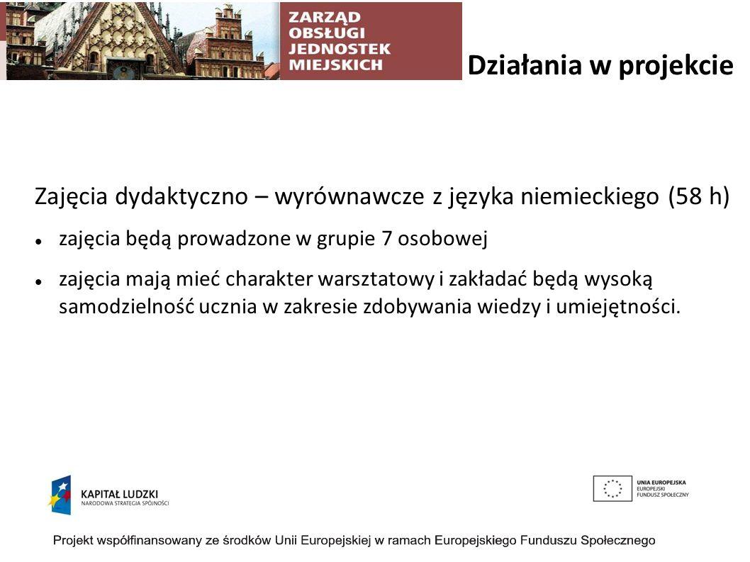 Działania w projekcie Zajęcia dydaktyczno – wyrównawcze z języka niemieckiego (58 h) zajęcia będą prowadzone w grupie 7 osobowej zajęcia mają mieć cha