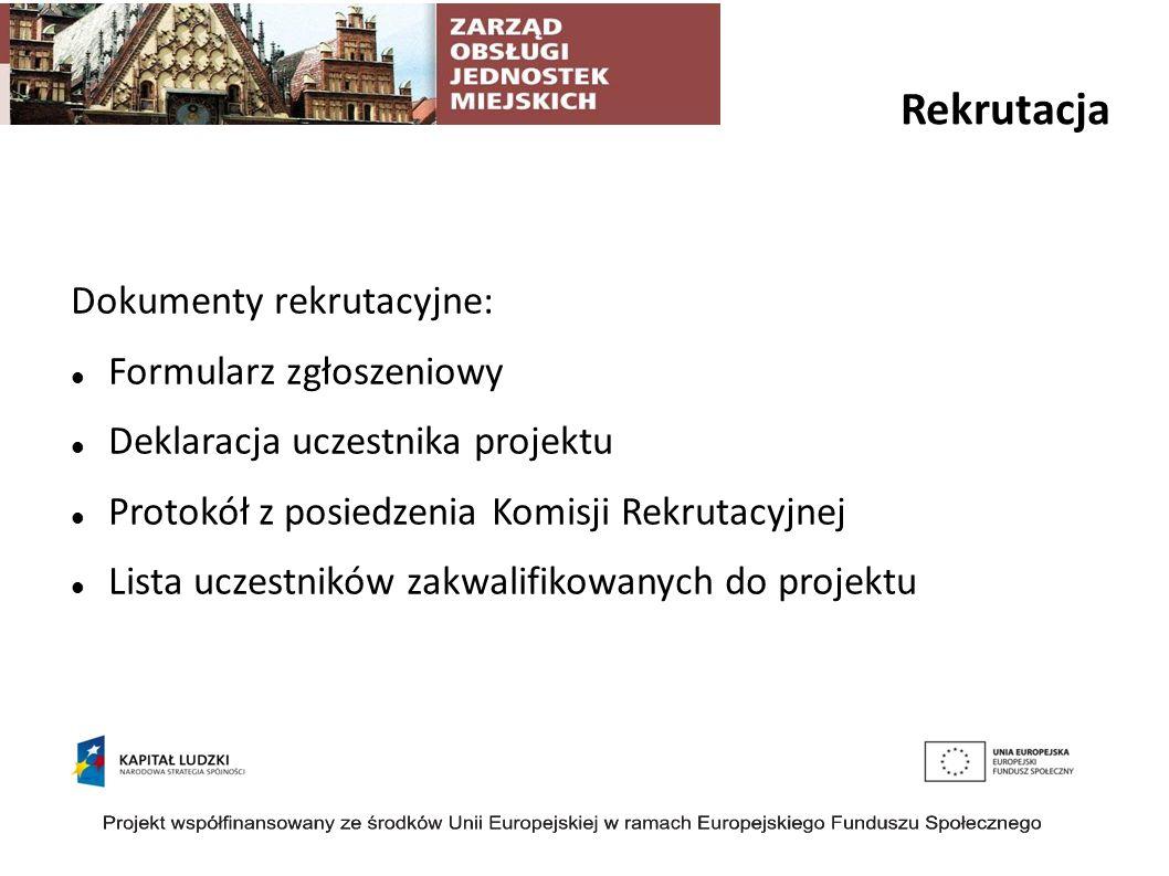 Rekrutacja Dokumenty rekrutacyjne: Formularz zgłoszeniowy Deklaracja uczestnika projektu Protokół z posiedzenia Komisji Rekrutacyjnej Lista uczestników zakwalifikowanych do projektu