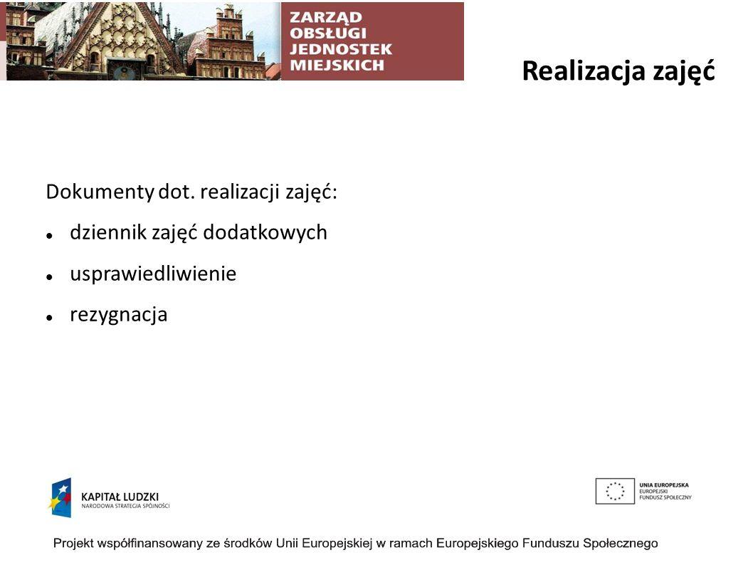 Realizacja zajęć Dokumenty dot. realizacji zajęć: dziennik zajęć dodatkowych usprawiedliwienie rezygnacja