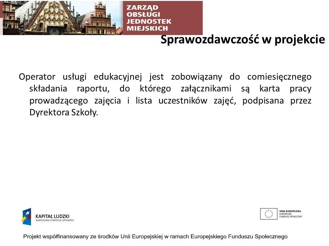 Sprawozdawczość w projekcie Operator usługi edukacyjnej jest zobowiązany do comiesięcznego składania raportu, do którego załącznikami są karta pracy p