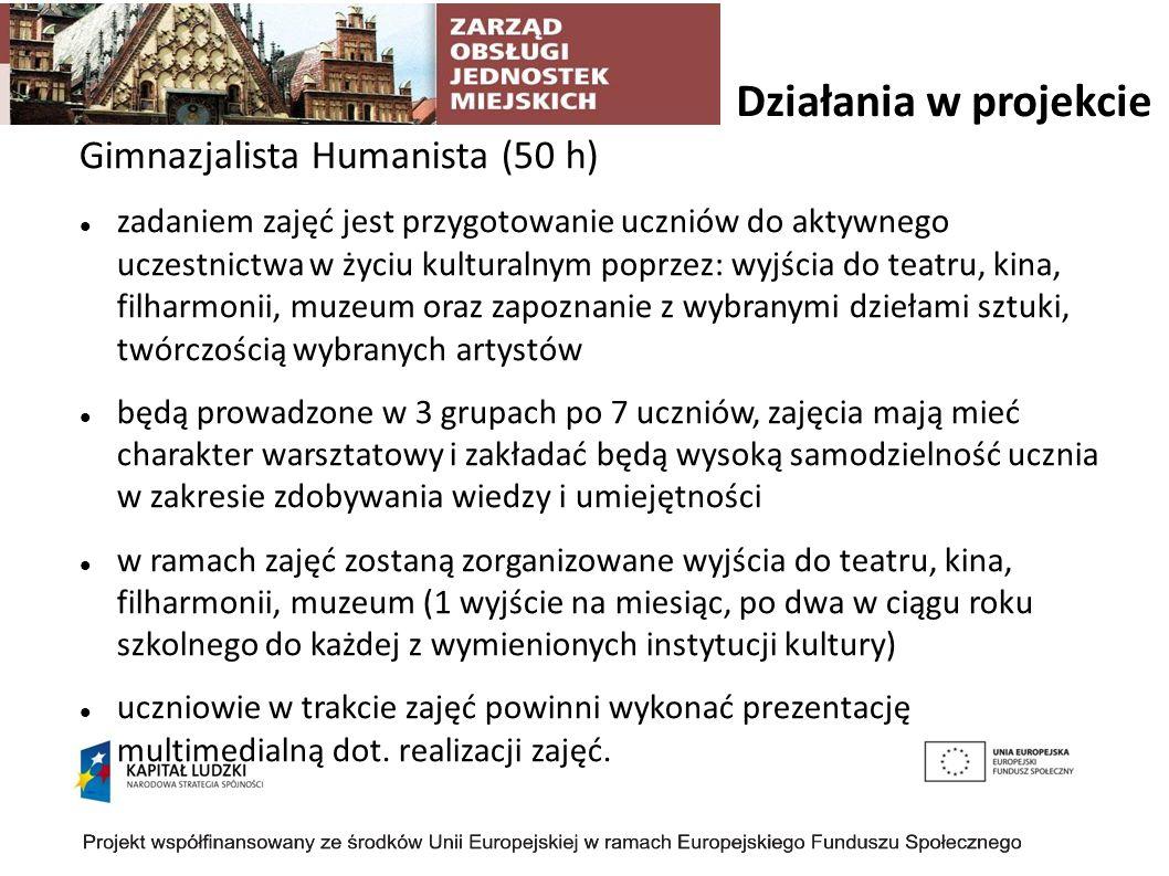 Działania w projekcie Gimnazjalista Humanista (50 h) zadaniem zajęć jest przygotowanie uczniów do aktywnego uczestnictwa w życiu kulturalnym poprzez: