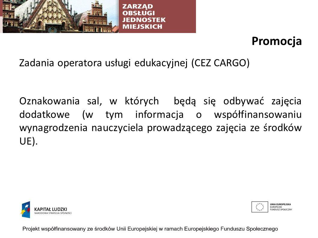 Promocja Zadania operatora usługi edukacyjnej (CEZ CARGO) Oznakowania sal, w których będą się odbywać zajęcia dodatkowe (w tym informacja o współfinansowaniu wynagrodzenia nauczyciela prowadzącego zajęcia ze środków UE).