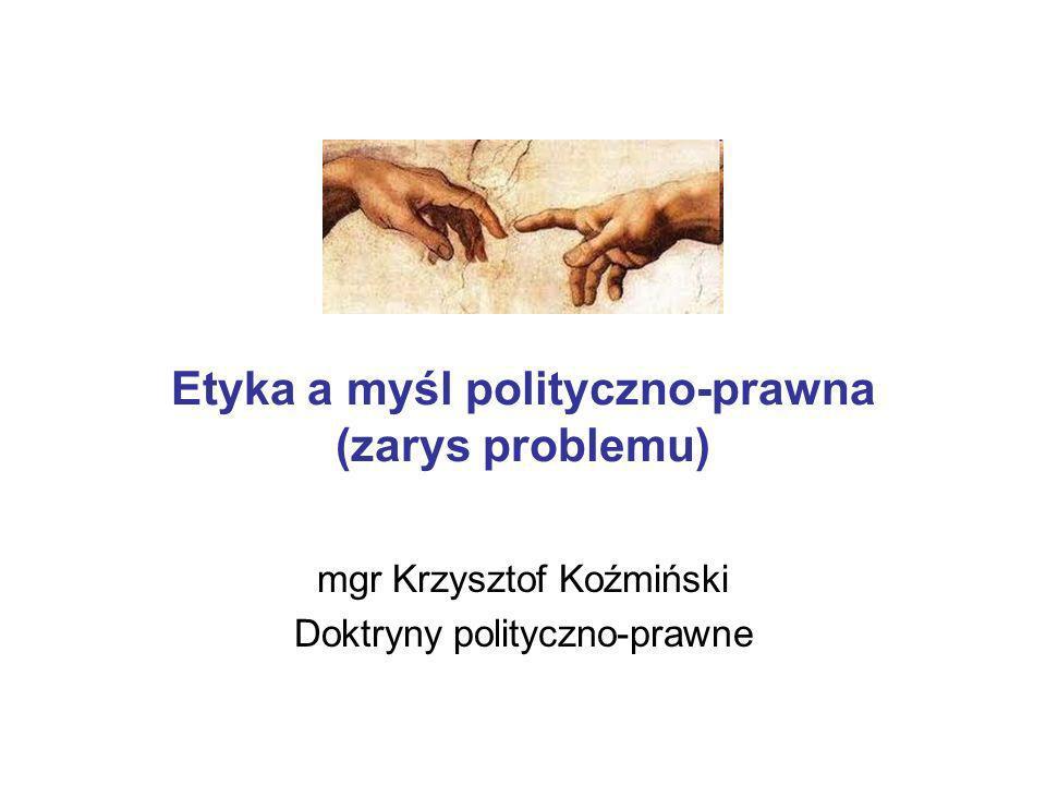 Etyka a myśl polityczno-prawna (zarys problemu) mgr Krzysztof Koźmiński Doktryny polityczno-prawne