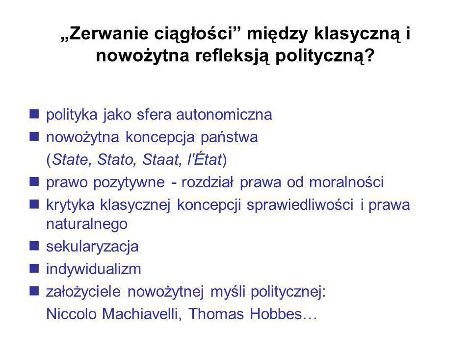 Zerwanie ciągłości między klasyczną i nowożytna refleksją polityczną? polityka jako sfera autonomiczna nowożytna koncepcja państwa (State, Stato, Staa