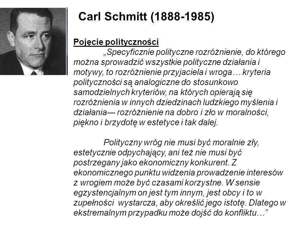 Carl Schmitt (1888-1985) Pojęcie polityczności Specyficznie polityczne rozróżnienie, do którego można sprowadzić wszystkie polityczne działania i moty