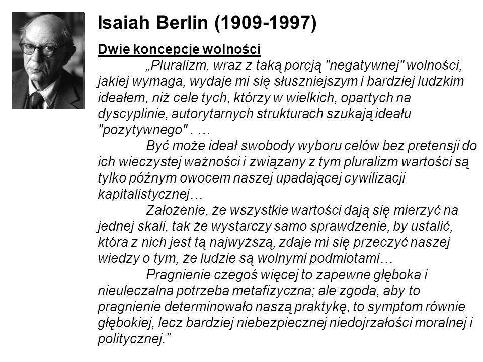 Isaiah Berlin (1909-1997) Dwie koncepcje wolności Pluralizm, wraz z taką porcją