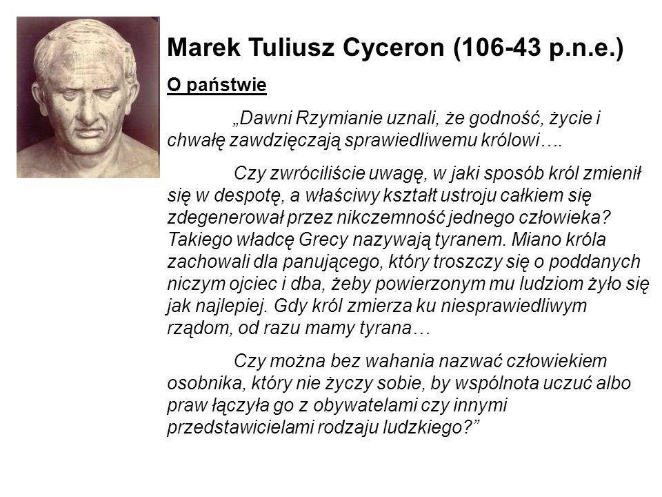 Marek Tuliusz Cyceron (106-43 p.n.e.) O państwie Dawni Rzymianie uznali, że godność, życie i chwałę zawdzięczają sprawiedliwemu królowi…. Czy zwrócili