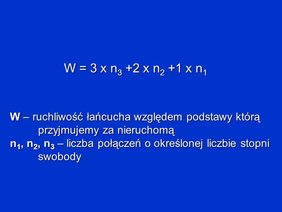 W = 3 x n 3 +2 x n 2 +1 x n 1 W – ruchliwość łańcucha względem podstawy którą przyjmujemy za nieruchomą n 1, n 2, n 3 – liczba połączeń o określonej l