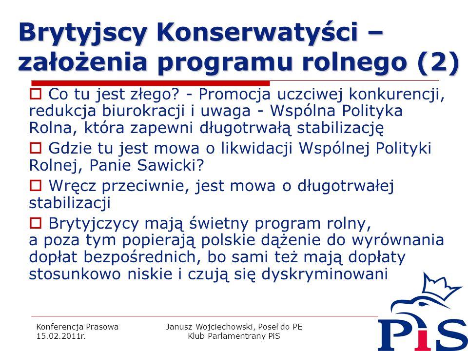Konferencja Prasowa 15.02.2011r. Janusz Wojciechowski, Poseł do PE Klub Parlamentrany PiS 10 Brytyjscy Konserwatyści – założenia programu rolnego (2)