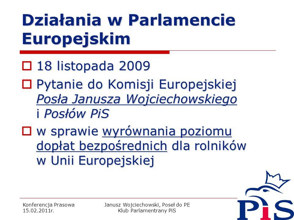 Konferencja Prasowa 15.02.2011r. Janusz Wojciechowski, Poseł do PE Klub Parlamentrany PiS 11 Działania w Parlamencie Europejskim 18 listopada 2009 18