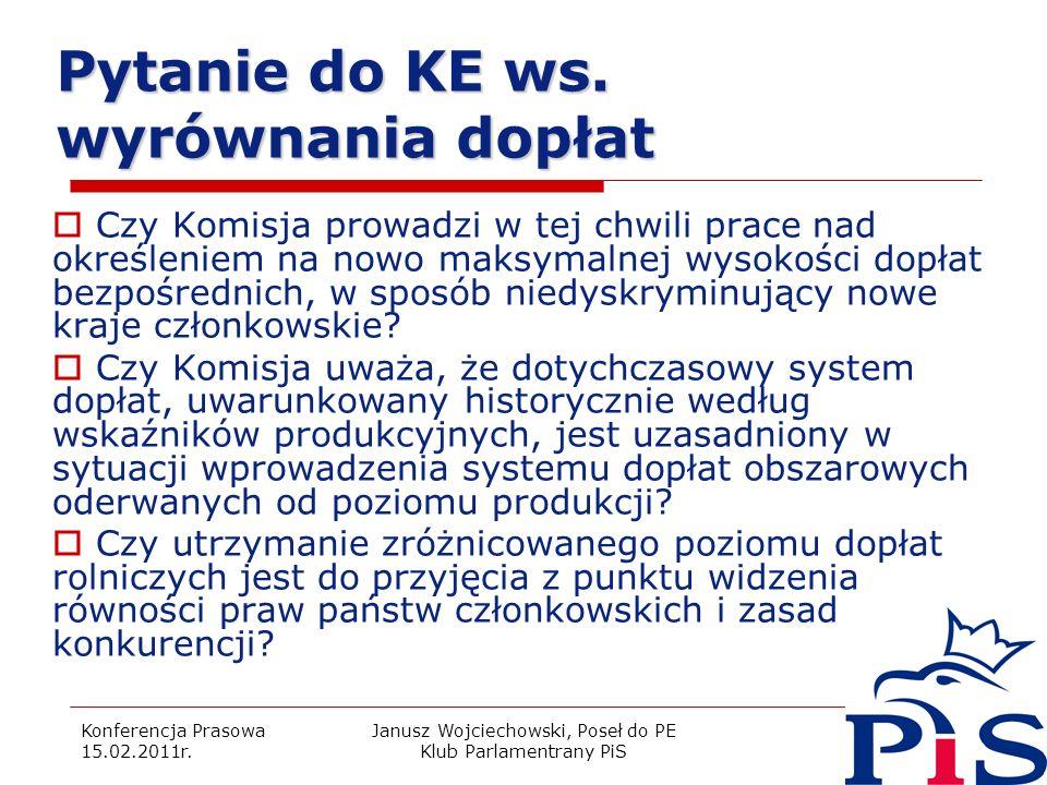 Konferencja Prasowa 15.02.2011r. Janusz Wojciechowski, Poseł do PE Klub Parlamentrany PiS 12 Czy Komisja prowadzi w tej chwili prace nad określeniem n