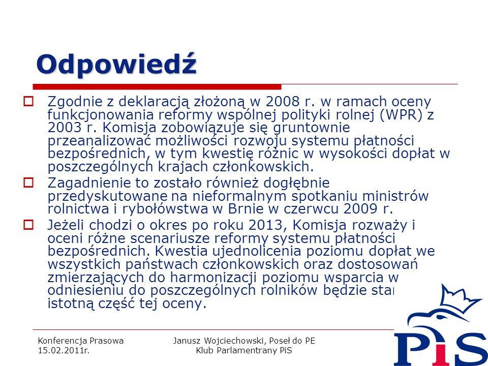 Konferencja Prasowa 15.02.2011r. Janusz Wojciechowski, Poseł do PE Klub Parlamentrany PiS 13 Odpowiedź Zgodnie z deklaracją złożoną w 2008 r. w ramach