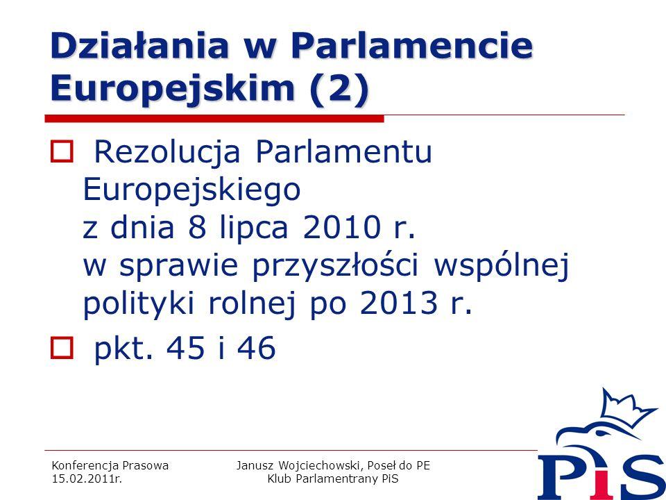 Konferencja Prasowa 15.02.2011r. Janusz Wojciechowski, Poseł do PE Klub Parlamentrany PiS 14 Działania w Parlamencie Europejskim (2) Rezolucja Parlame