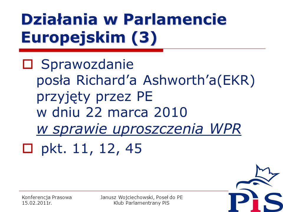 Konferencja Prasowa 15.02.2011r. Janusz Wojciechowski, Poseł do PE Klub Parlamentrany PiS 16 Działania w Parlamencie Europejskim (3) Sprawozdanie posł