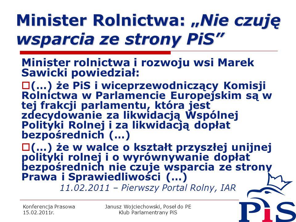 Konferencja Prasowa 15.02.2011r. Janusz Wojciechowski, Poseł do PE Klub Parlamentrany PiS 2 Minister Rolnictwa: Nie czuję wsparcia ze strony PiS Minis